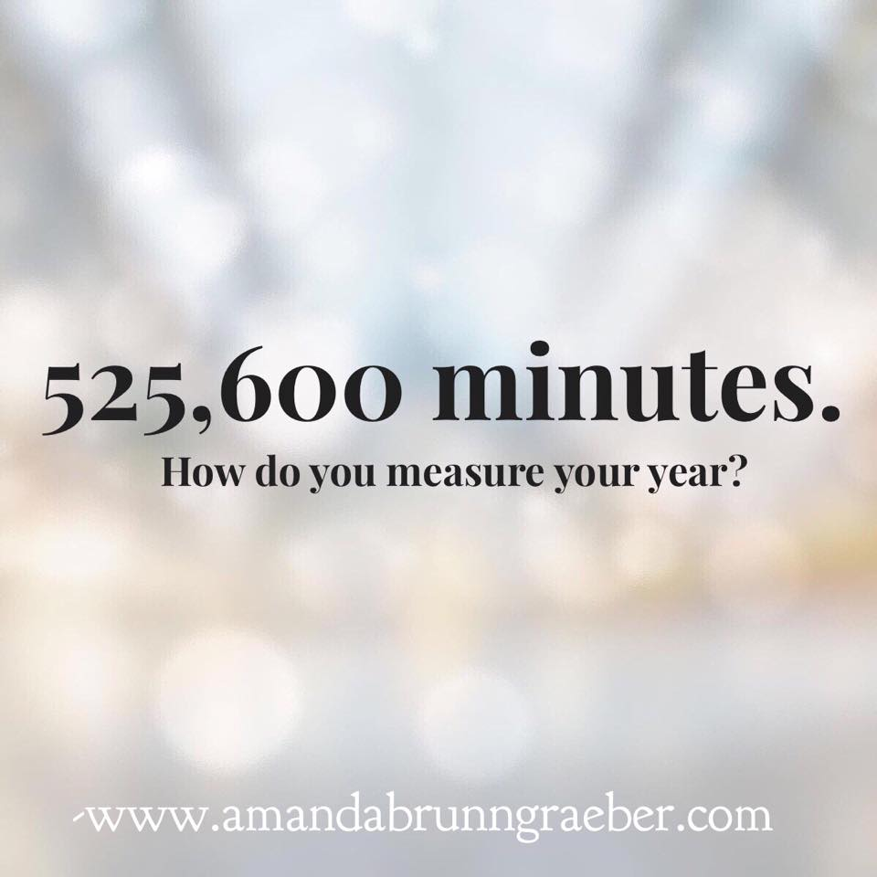 How do you measure your year quote  www.amandabrunngraeber.com