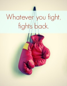 Whatever you fight fights back - weight loss - lose weight