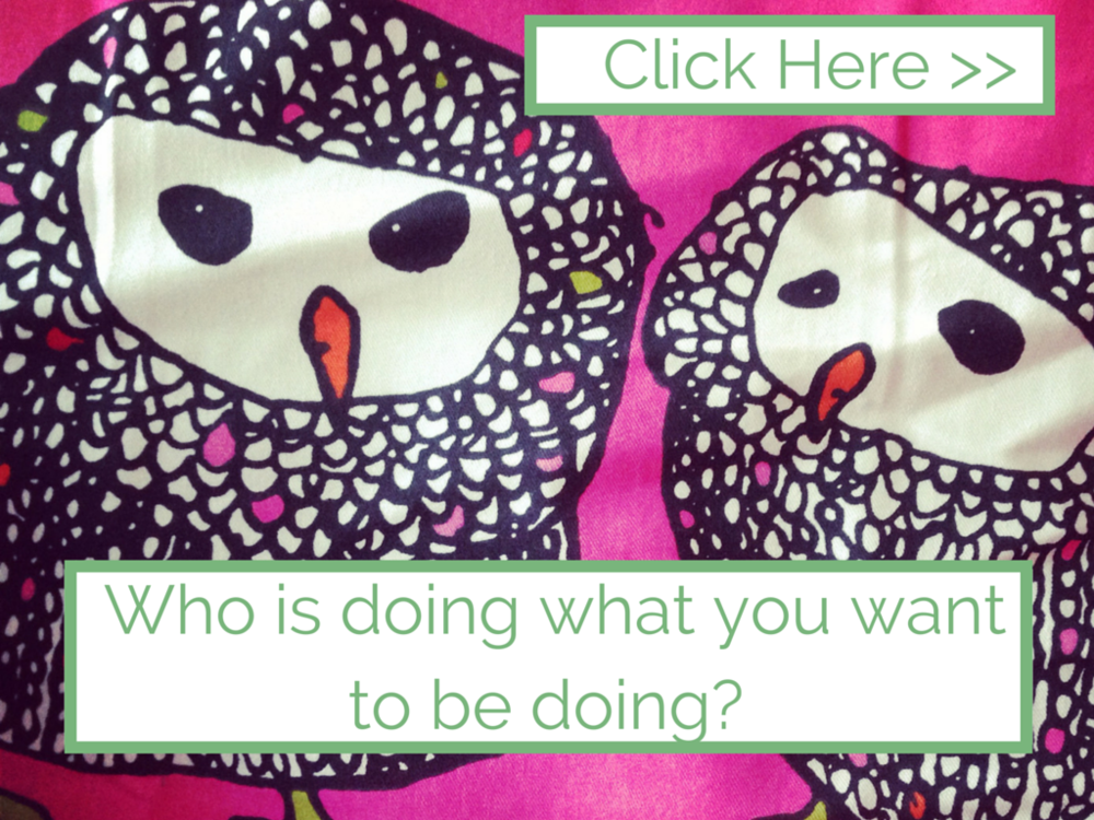 Who is doing what you want to be doing?