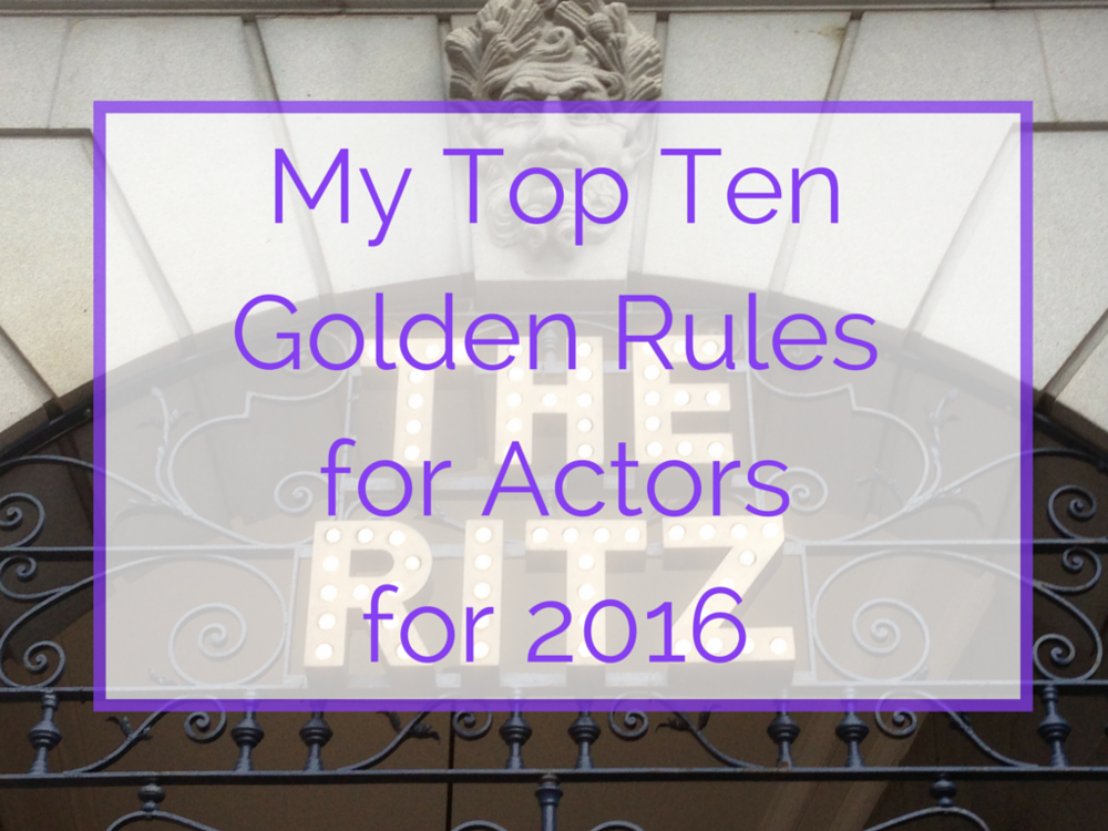 My Top Ten Golden Rules for Actors for 2016.png