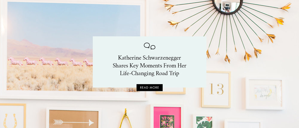 Katherine Schwarzenegger Shares Key Moments From Her Life-Changing Road Trip