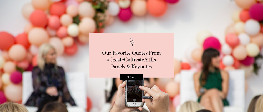 #CreateCultivateATL: Our Favorite Quotes From Yesterday's Panels & Keynotes