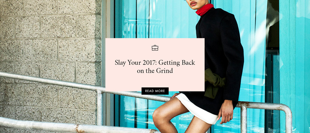 Slay Your 2017: Getting Back on the Grind