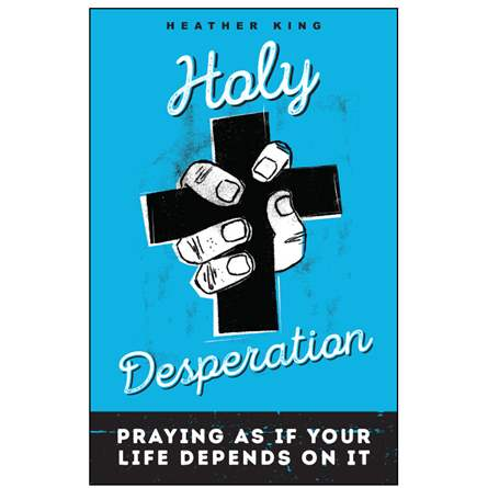 Holy Desperation  by Heather King (Loyola Press, 2017)