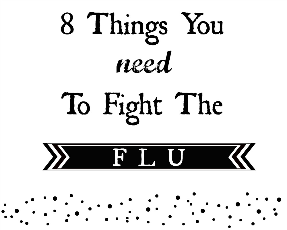 8 Things You Need To Fight The Flu
