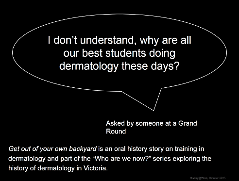 One of the oral history stories created from a series of interviews for the Australasian College of Dermatologists Victorian Faculty. This project has been Highly Commended by Oral History Victoria for their Community Innovation Award 2016