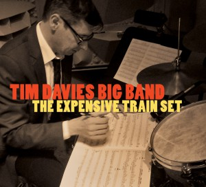 The Expensive Train Set  (2015) w/ Tim Davies Big Band  Origin Records 82720 (US)