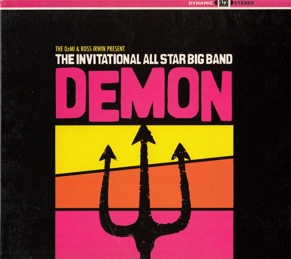 Demon  (2009) w/ the Ross Irwin Invitational All-Star Big Band  OzMI (Aus)