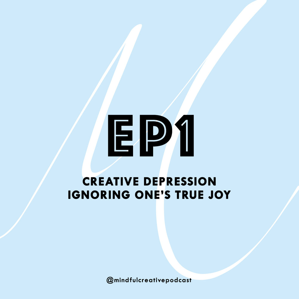 The Mindful Creative Podcast. Episode 1: Creative Depression. Ignoring One's True Joy.