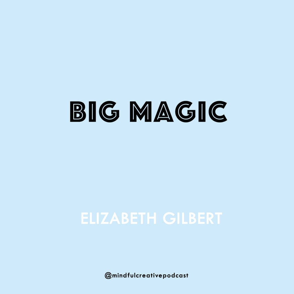 Big Magic Elizabeth Gilbert. The Mindful Creative Podcast: Episode 4 - The Magic of Embracing Your Authentic Inner Voice.