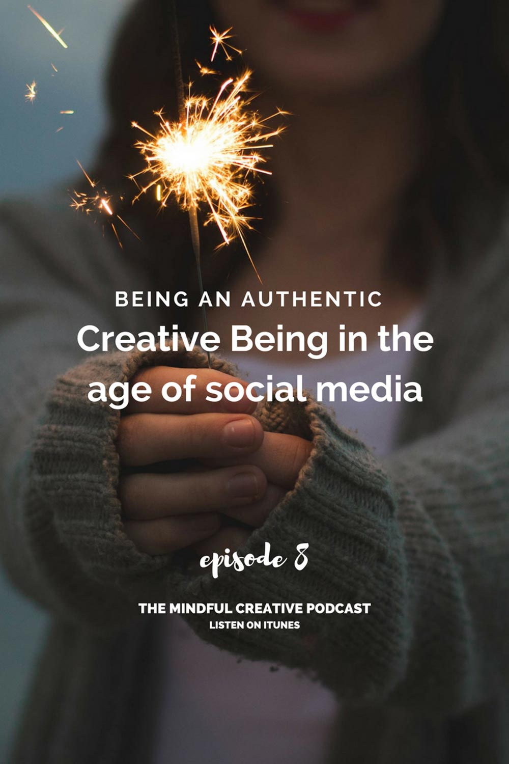 EP8: The Challenges of Being a Grounded and Authentic Creative Being in The Age of Social Media | The Mindful Creative