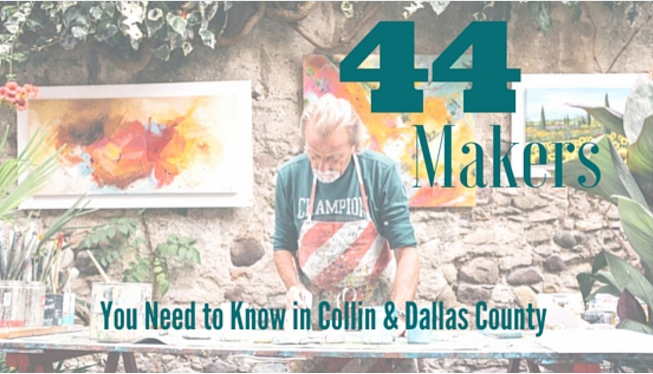 Featured in 44 Makers You Need to Know in Collin and Dallas County
