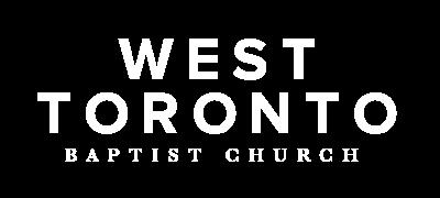 West Toronto Baptist Church - Loving & Serving Christ