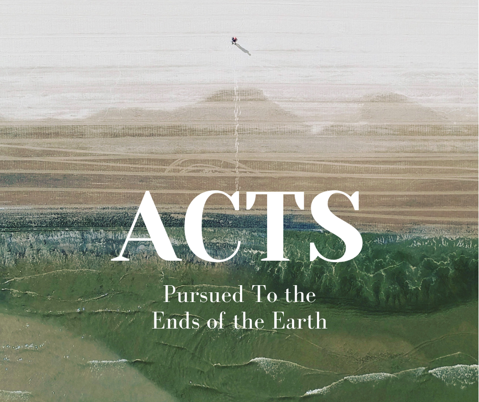 Current Sermon Series: Acts - How God Pursues Us to the Ends of the Earth