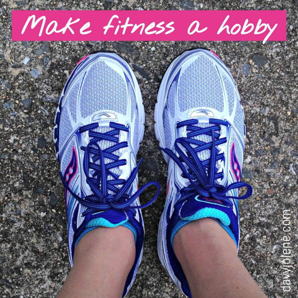 Make fitness a hobby