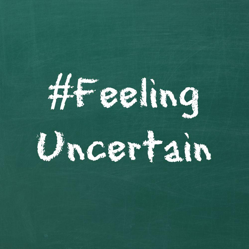 #FeelingUncertain