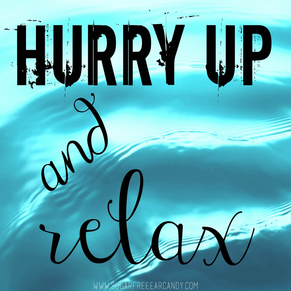 Hurry_up_relax