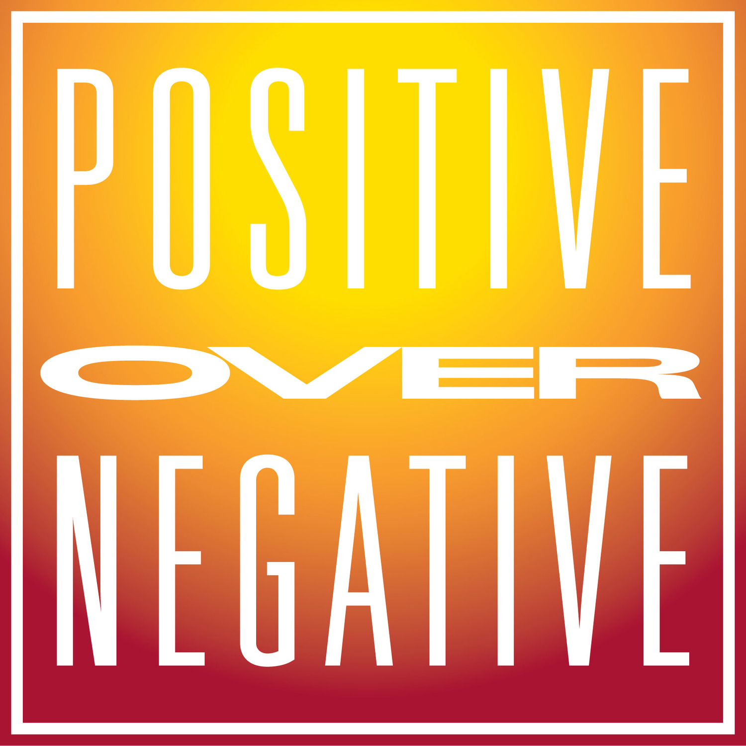 Podcast - Positive Over Negative
