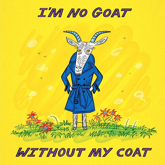 I'm No Goat Without My Coat