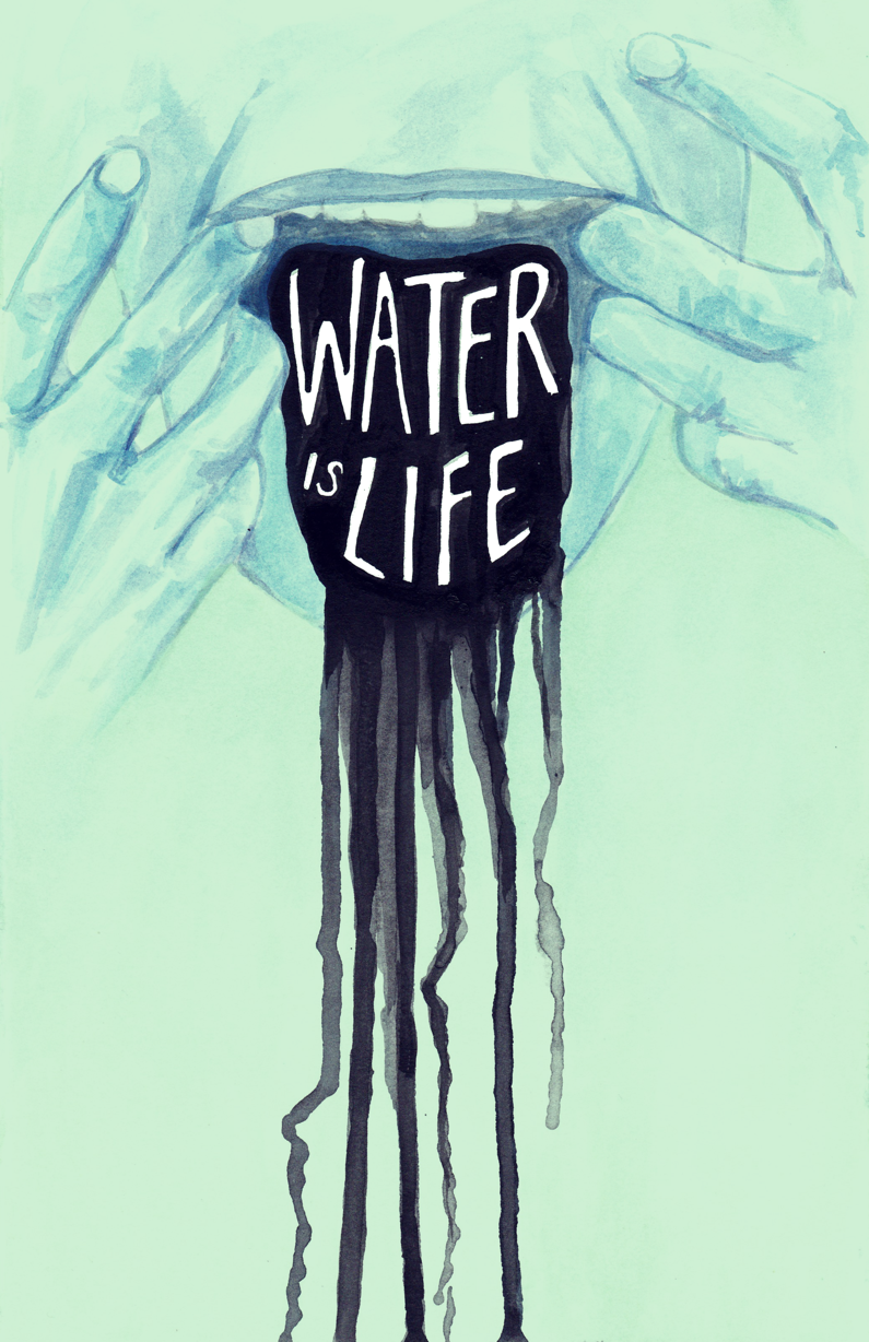 "Water is Life (11x17"" • $20 / 5x7"" • $10)"