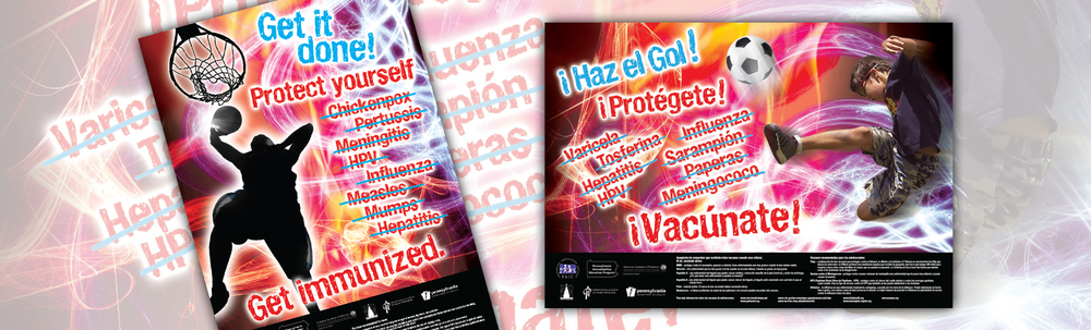 Immunization Promotional Posters - English and Spanish 18 x 24 inch posters designed for the PA Chapter, American Academy of Pediatrics (Click thumbnails below for larger images)