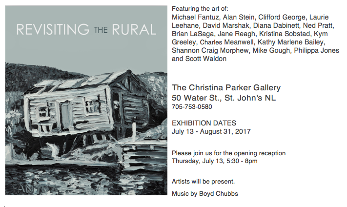 REVISITING THE RURAL, JULY, 2017, INVITATION, CHRISTINA PARKER GALLERY, ST. JOHN'S, NL, NEWFOUNDLAND AND LABRADOR, RURAL NEWFOUNDLAND, EXHIBITION