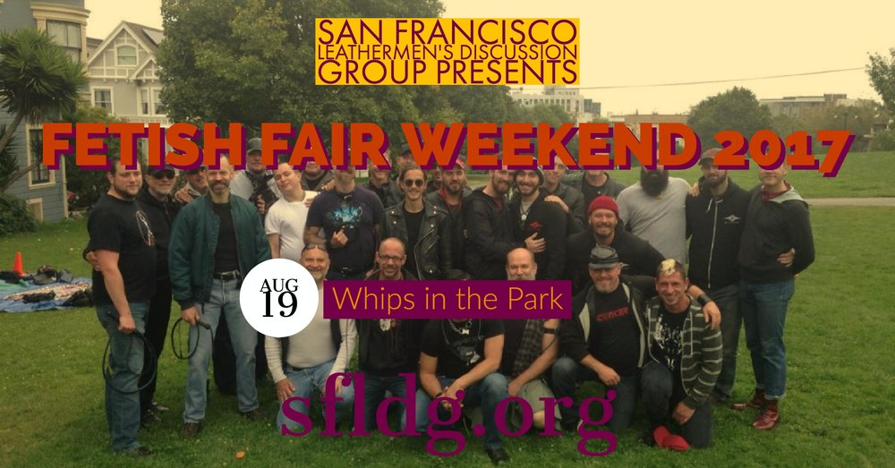 "LDG Whips in the Park Saturday, August 19 at 11 AM - 2 PM Duboce Park - Duboce Ave between Scott St and Steiner St, San Francisco, California 94117 https://www.facebook.com/events/856797481135188/ Enjoy our annual tradition of ""Circus Training"" in Dubuce Park during LDG's Fetish Fair Weekend. Bring your favorite whip and enjoy the time being together learning from each other."