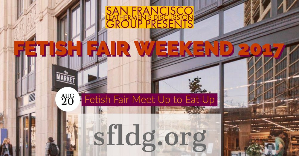 LDG Fetish Fair Meet Up to Eat Up   Sunday, August 20 at 1 PM - 3 PM  The Market - 1355 Market St Suite 100, San Francisco, California 94103   https://www.facebook.com/events/2045113455713422/   Get together before LDG's Beer Bust at the Eagle. Time to come together, grab some food and socialize before heading over to the Eagle at 3:00pm.