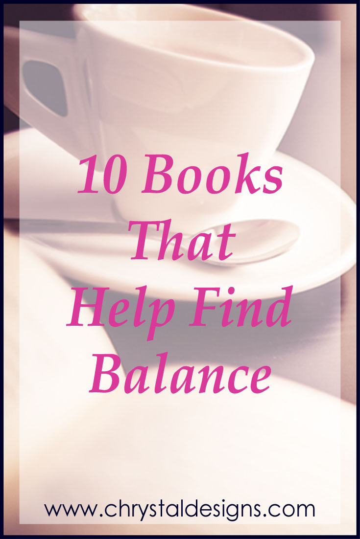 10 Books That Help Find Balance - Chrystal Designs Reading List