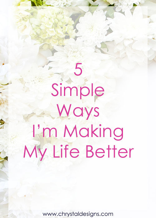 5-Simple-Ways-Im-Making-My-Life-Better