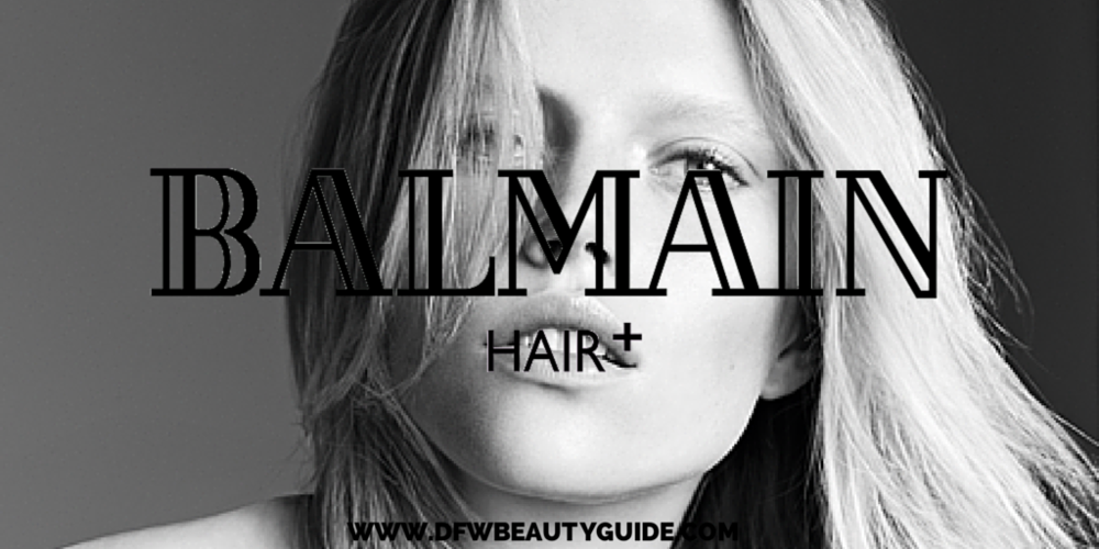 dfw beauty guide - balmain hair
