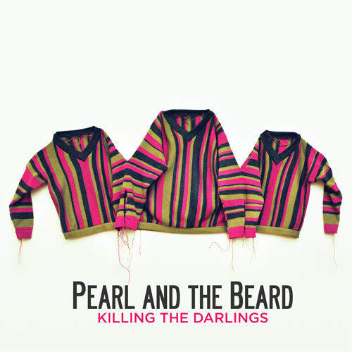 Pearl and the Beard // Killing the Darlings // 2011   Album Artwork Consultation // Artwork Execution // Sweater Design and Construction // Digital Design   Photo by  Shervin Lainez