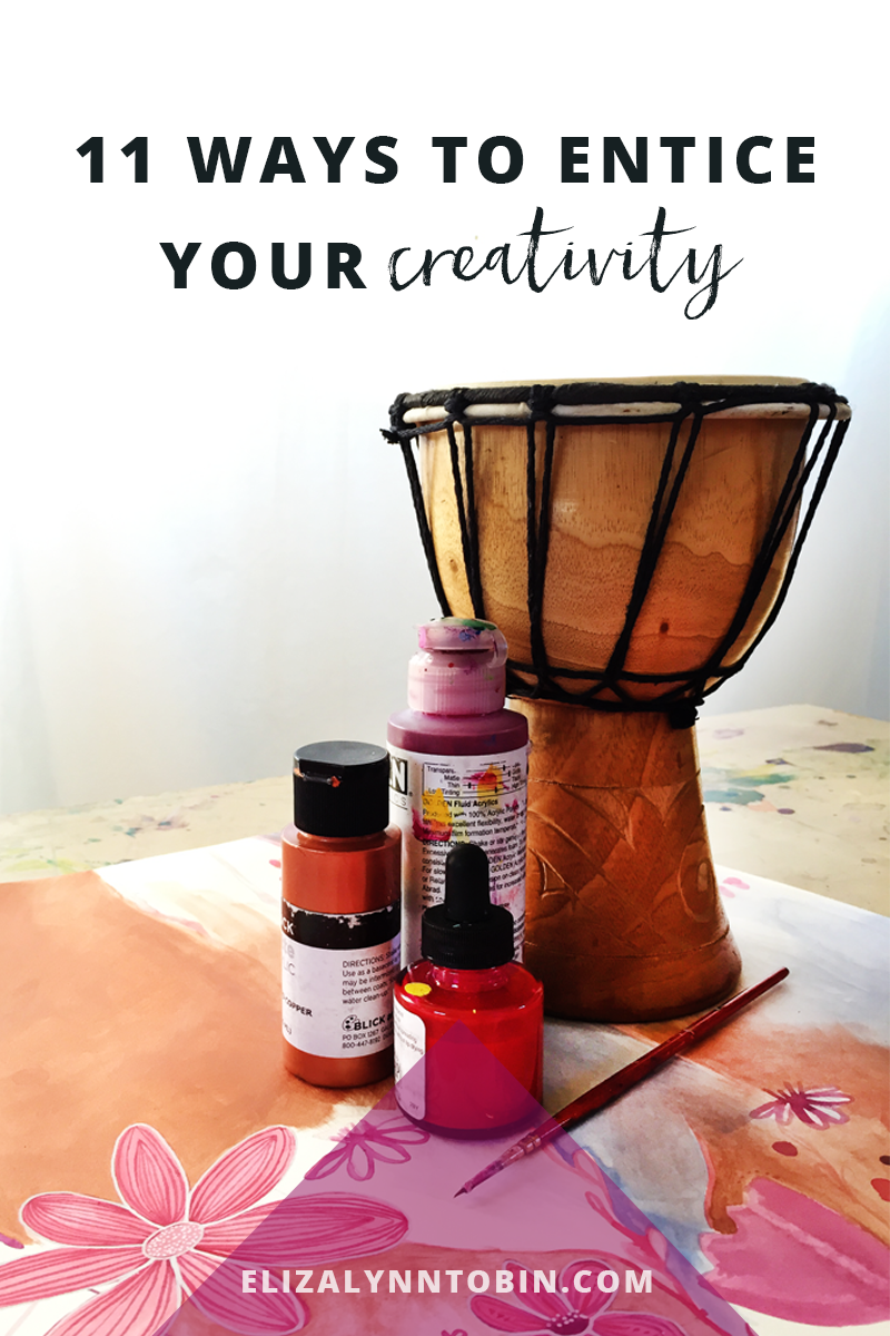 11 ways to entice your creativity eliza lynn tobin