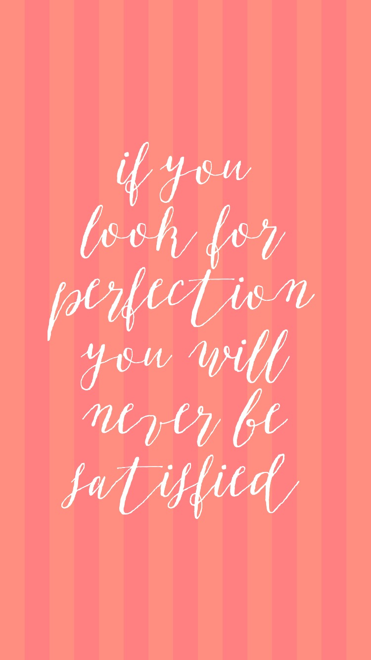 If you look for perfection you will never be satisfied iPhone digital wallpaper by Miss Sammie Designs.