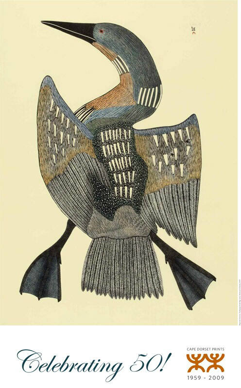 MAYOREAK ASHOONA TUULIRJUAQ (GREAT BIG LOON) CELEBRATING 50 ! CAPE DORSET 1959-2009 POTSER SIZE  39 x 23 in