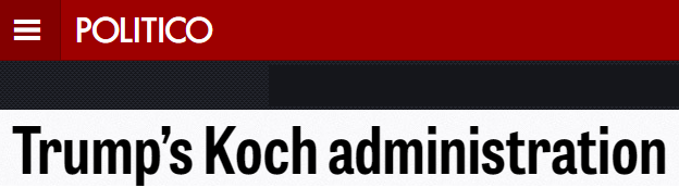 See Politico's in-depth account of Koch's presence in Trumps new administration