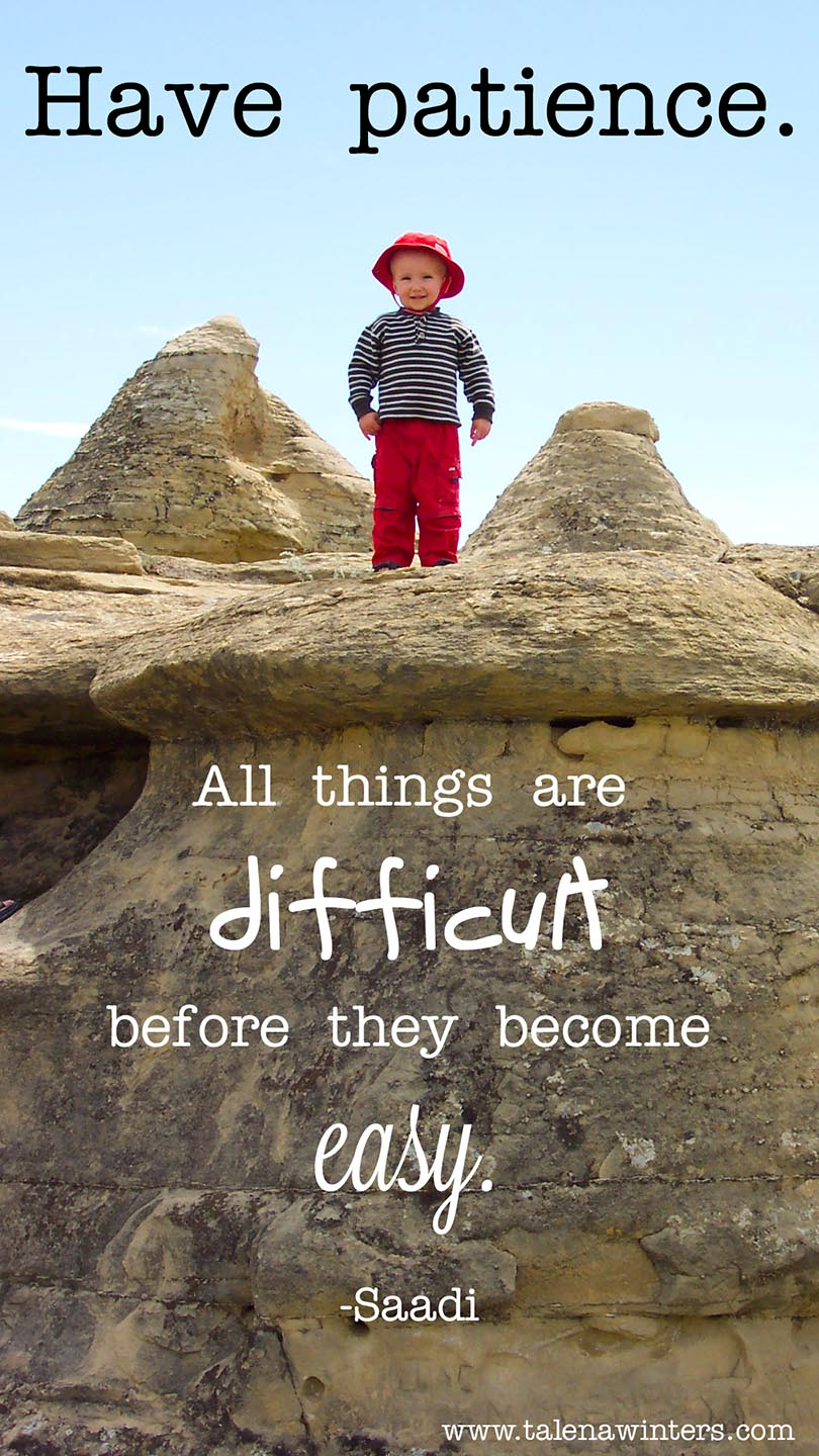 """Have patience. All things are difficult before they become easy."" - Saadi. Jabin, age 2.5, after climbing the hoodoos at Writing-On-Stone National Park, just like his big brothers. (Circa 2008.)"