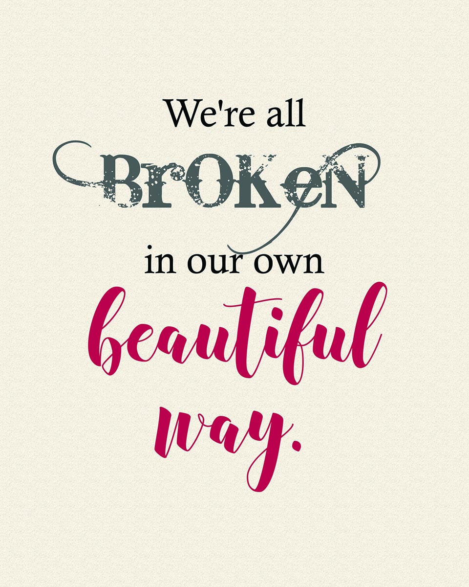 """We're all broken in our own beautiful way.""  Quote word art from  Finding Heaven  by Talena Winters. 8""x10"""