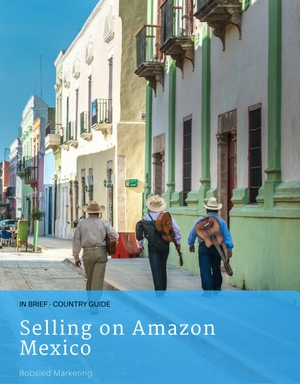 Selling on Amazon Mexico a guide by Bobsled Marketing experts