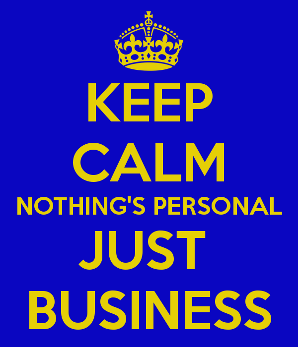 keep-calm-nothing-s-personal-just-business