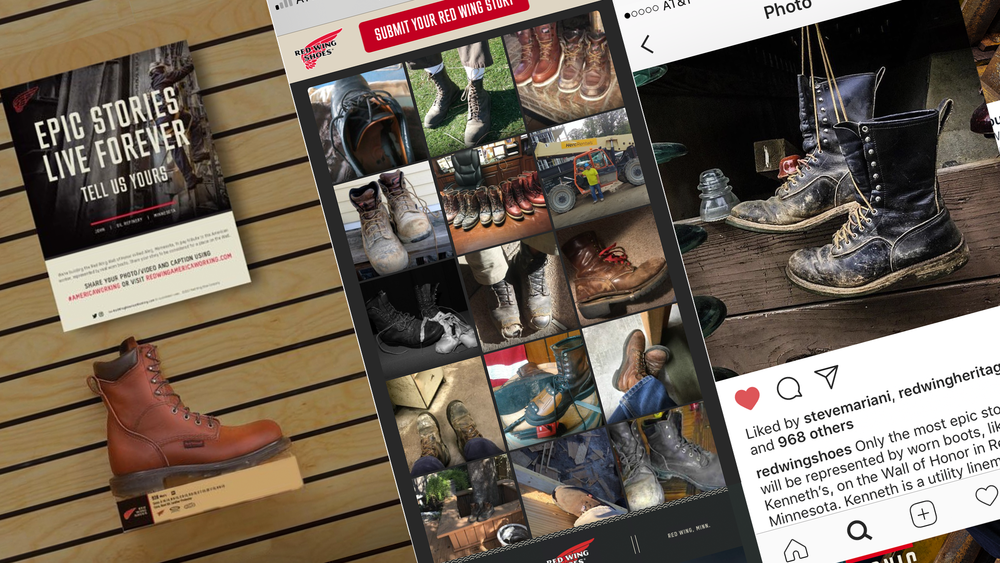 """The first year of the campaign (given its success, Red Wing has indicated that this is something that they intend to make a yearly part of their company) will culminate in an """"inaugural class"""" of thirty-three men and women's epic stories and boots to be venerated at Red Wing's flagship store on the  Red Wing Wall of Honor,  as well as have a digital wall for global distribution via the web."""