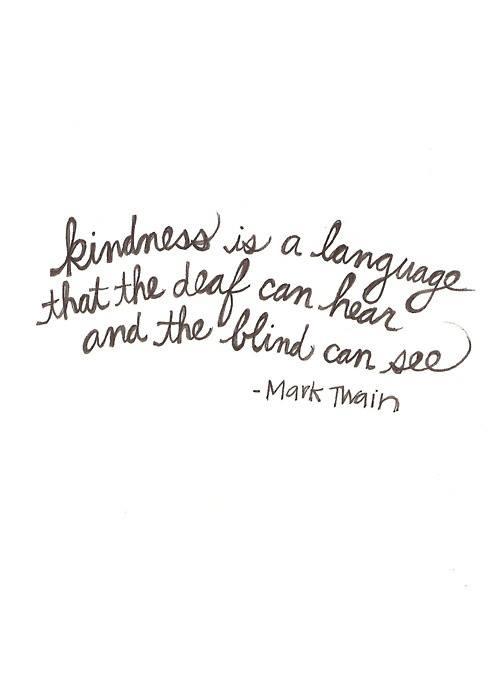 """""""Amabilidad es el lenguaje que el sordo puede oír y el ciego puede ver."""" — Mark Twain"""