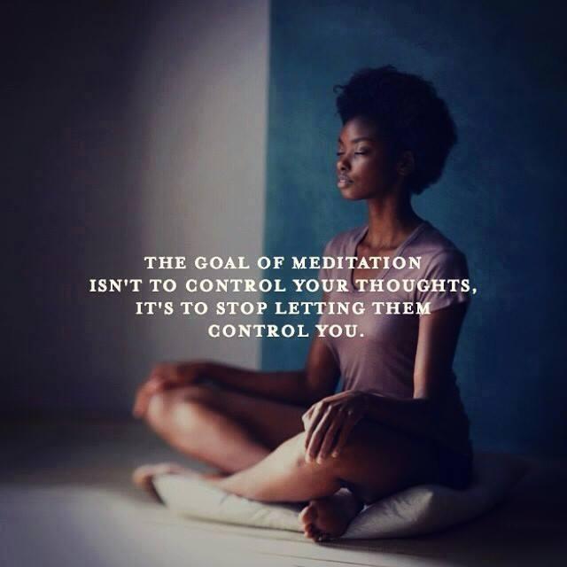 """"""" El objetivo de la meditación no es controlar tus pensamientos, es impedir que tus pensamientos te controlen a ti."""""""