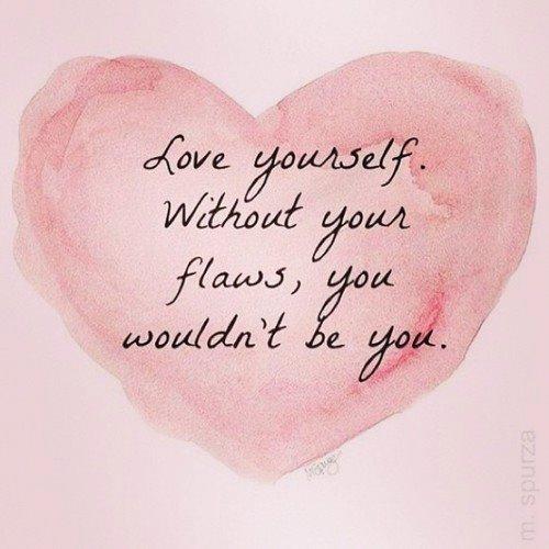 Ámate. Sin tus imperfecciones, tú, no serías tú.