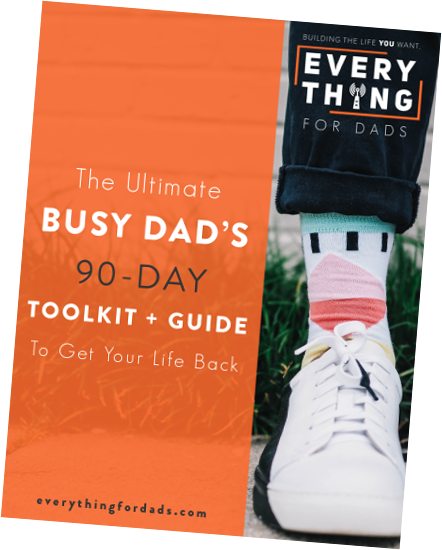 The Ultimate Busy Dad's 90 Day Toolkit + Guide To Get Your Life Back Cover.png