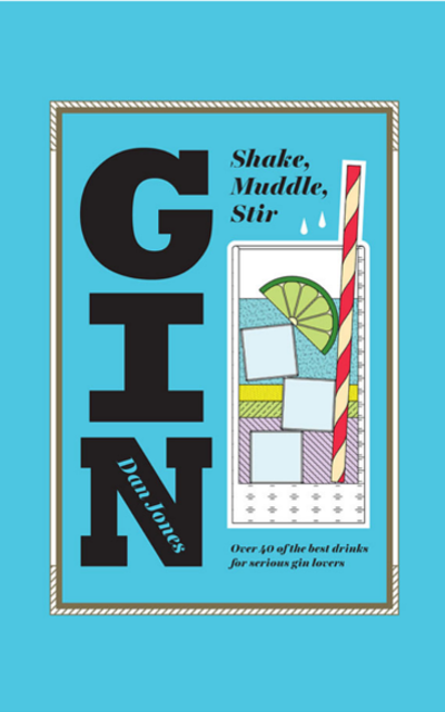 Dan Jones GIN: Shake, muddle, stir cocktail book