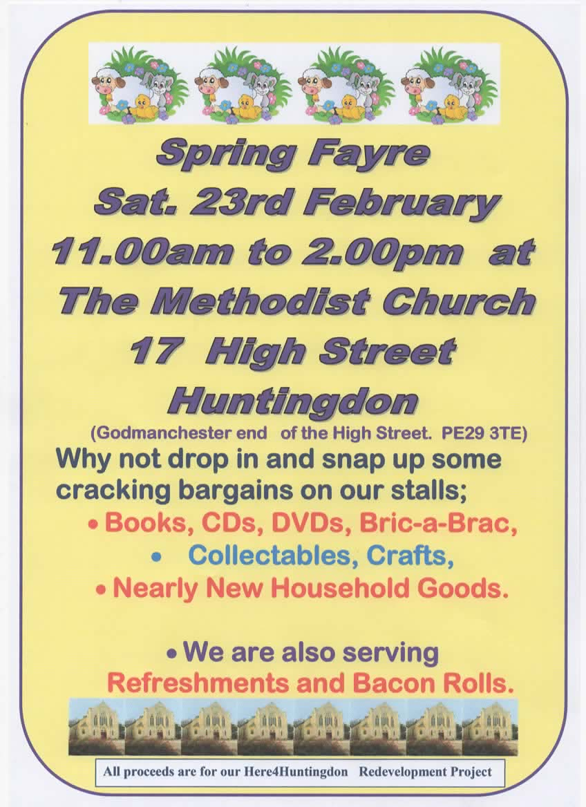 Spring Fayre Saturday 23rd February 11 am - 2pm  Why not drop up and pick up some cracking bargains on our stalls: books, CDs, DVDs, bric-a-brac, collectables, crafts, nearly new household goods.  We are also serving refreshments and bacon rolls.  All proceeds are for our Here4Huntingdon redevelopment project