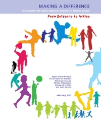"Making a Difference: For Students with Autism Spectrum Disorders in Ontario Schools ""The Ministers' Autism Spectrum Disorders Reference Group was established in September 2006, and worked from September 2006 through January 2007, with a mandate to produce a report and recommendations to the Minister of Education and the Minister of Children and Youth Services in January 2007."""