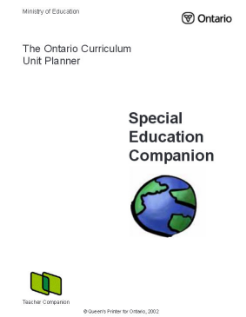 Special Education Companion     The Special Education Companion is intended to assist teachers designing instructional units using the Ontario Curriculum Unit Planner . It is part of the Planner's Teacher Companions database, which includes the following components:  Teaching/Learning Strategies  Assessment Companion  ESL/ELD Companion  Special Education Companion  Explanatory Notes