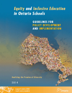Equity and Inclusive Education in Ontario Schools (2014)   Equity and Inclusive Education in Ontario Schools: Guidelines for Policy Development and Implementation has been revised and updated to reflect the progress made since Realizing the Promise of Diversity:Ontario's Equity and Inclusive Education Strategy was released in 2009, including amendments to the Education Act made through the Accepting Schools Act, which was passed on September 1, 2012.